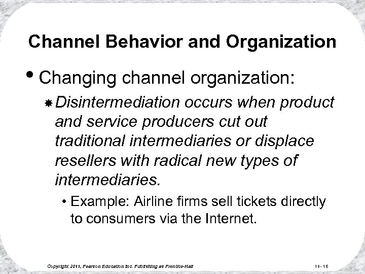 Channel Behavior and Organization • Changing channel organization: Disintermediation occurs when product and service
