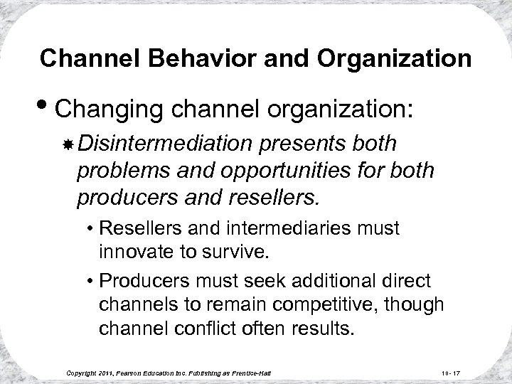 Channel Behavior and Organization • Changing channel organization: Disintermediation presents both problems and opportunities