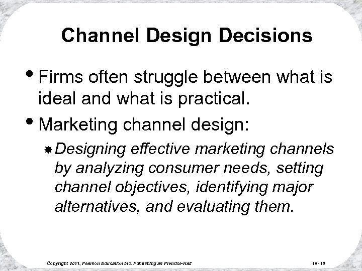 Channel Design Decisions • Firms often struggle between what is ideal and what is
