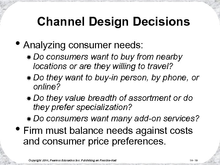 Channel Design Decisions • Analyzing consumer needs: Do consumers want to buy from nearby