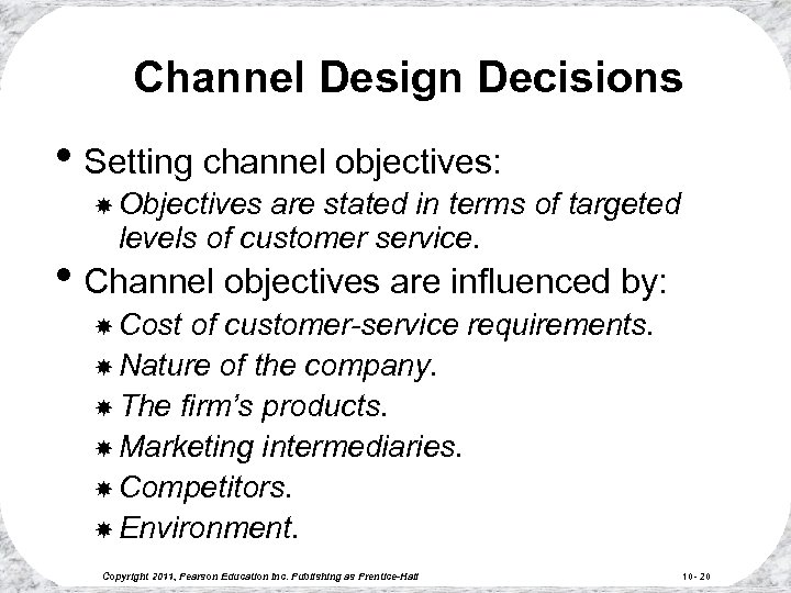 Channel Design Decisions • Setting channel objectives: Objectives are stated in terms of targeted