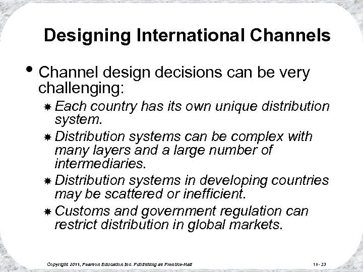 Designing International Channels • Channel design decisions can be very challenging: Each country has