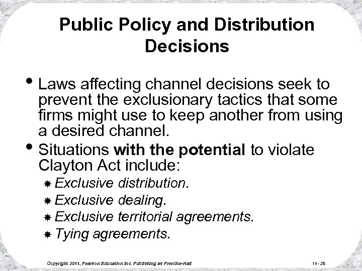 Public Policy and Distribution Decisions • Laws affecting channel decisions seek to • prevent