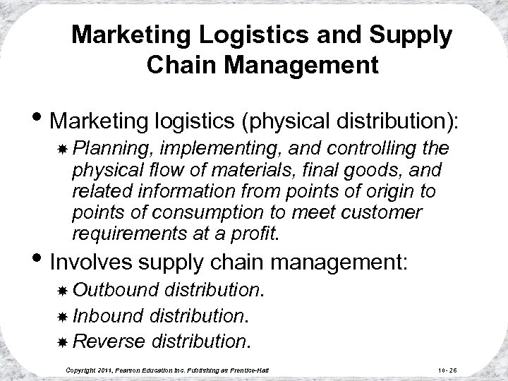 Marketing Logistics and Supply Chain Management • Marketing logistics (physical distribution): Planning, implementing, and