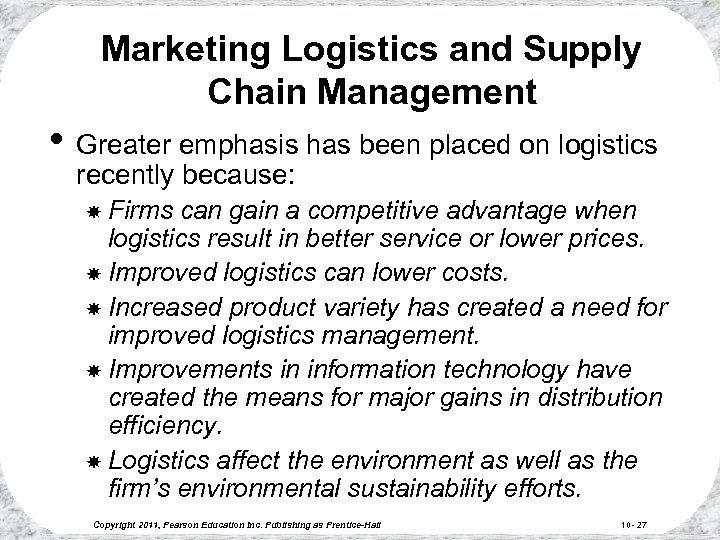 Marketing Logistics and Supply Chain Management • Greater emphasis has been placed on logistics