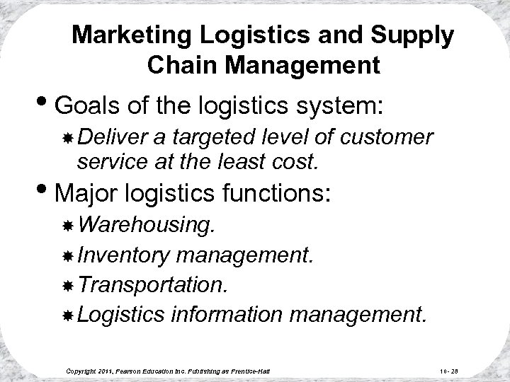 Marketing Logistics and Supply Chain Management • Goals of the logistics system: Deliver a