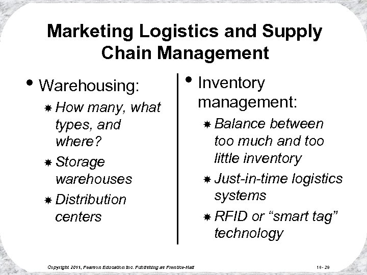 Marketing Logistics and Supply Chain Management • Warehousing: • Inventory How many, what types,