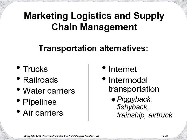 Marketing Logistics and Supply Chain Management Transportation alternatives: • Trucks • Railroads • Water