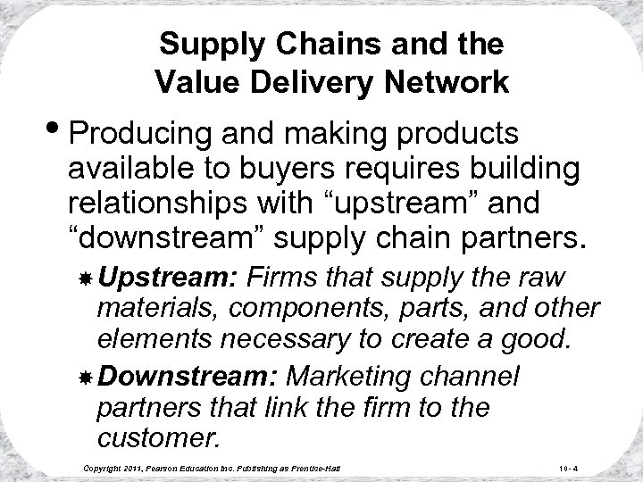 Supply Chains and the Value Delivery Network • Producing and making products available to