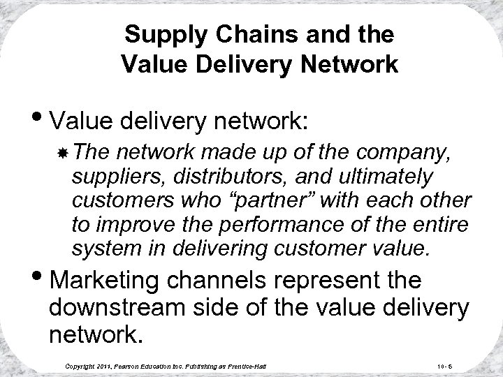 Supply Chains and the Value Delivery Network • Value delivery network: The network made