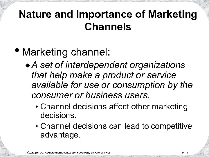 Nature and Importance of Marketing Channels • Marketing channel: A set of interdependent organizations