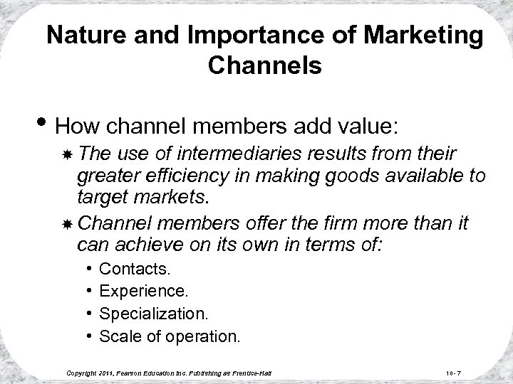 Nature and Importance of Marketing Channels • How channel members add value: The use