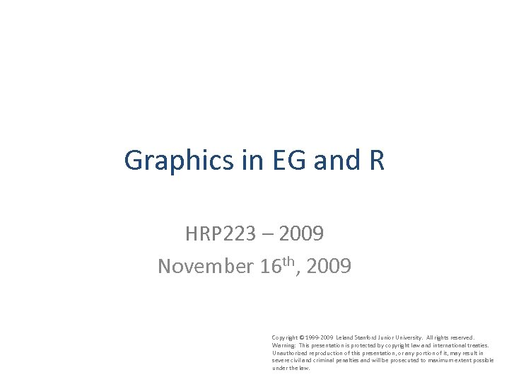 Graphics in EG and R HRP 223 – 2009 November 16 th, 2009 Copyright