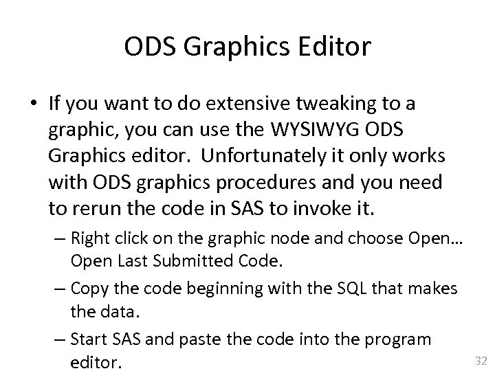ODS Graphics Editor • If you want to do extensive tweaking to a graphic,