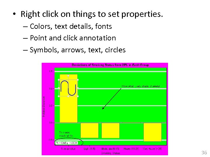 • Right click on things to set properties. – Colors, text details, fonts