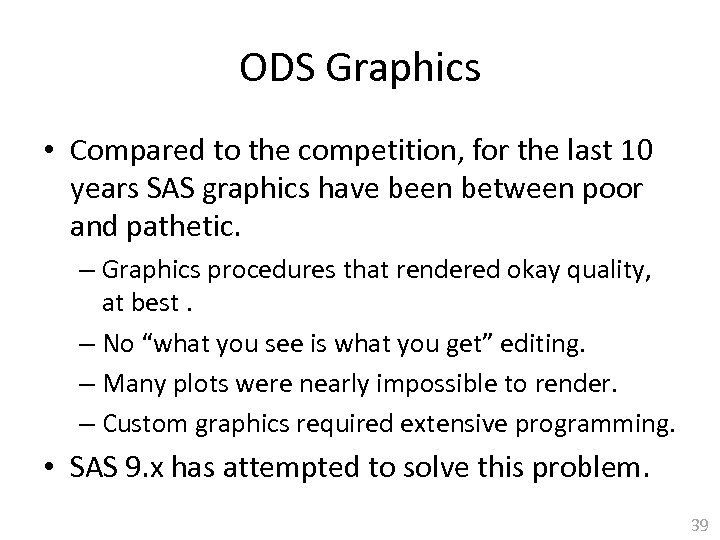 ODS Graphics • Compared to the competition, for the last 10 years SAS graphics