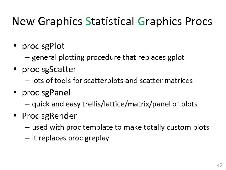 New Graphics Statistical Graphics Procs • proc sg. Plot – general plotting procedure that