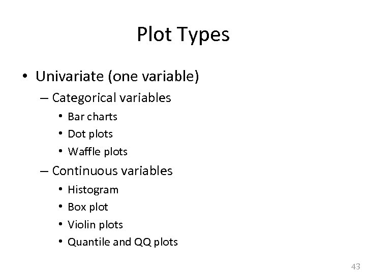 Plot Types • Univariate (one variable) – Categorical variables • Bar charts • Dot
