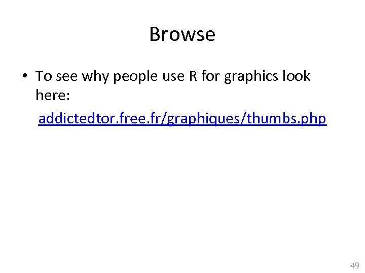 Browse • To see why people use R for graphics look here: addictedtor. free.