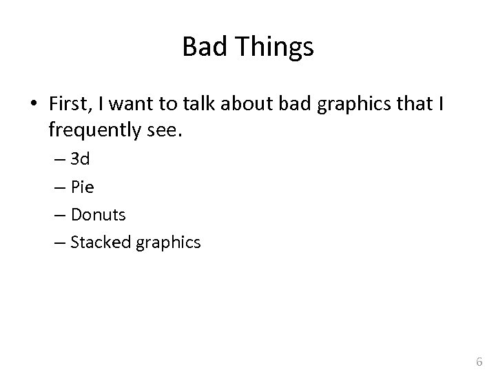 Bad Things • First, I want to talk about bad graphics that I frequently