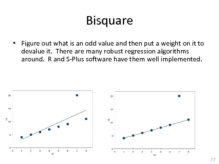 Bisquare • Figure out what is an odd value and then put a weight