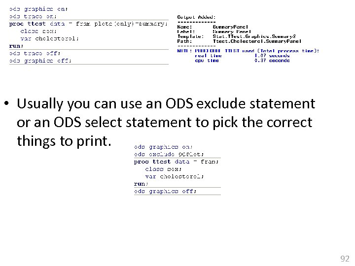 • Usually you can use an ODS exclude statement or an ODS select