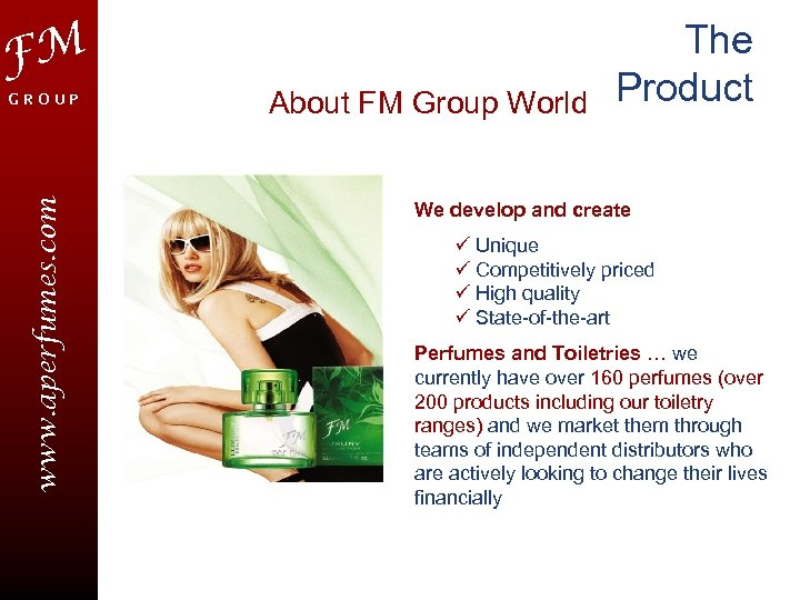 FM www. aperfumes. com GROUP About FM Group World The Product We develop and