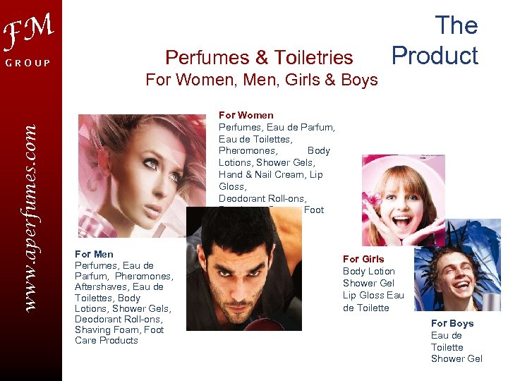 FM GROUP Perfumes & Toiletries The Product www. aperfumes. com For Women, Men, Girls