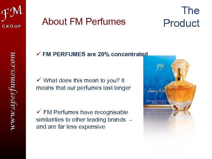 FM www. aperfumes. com GROUP About FM Perfumes ü FM PERFUMES are 20% concentrated