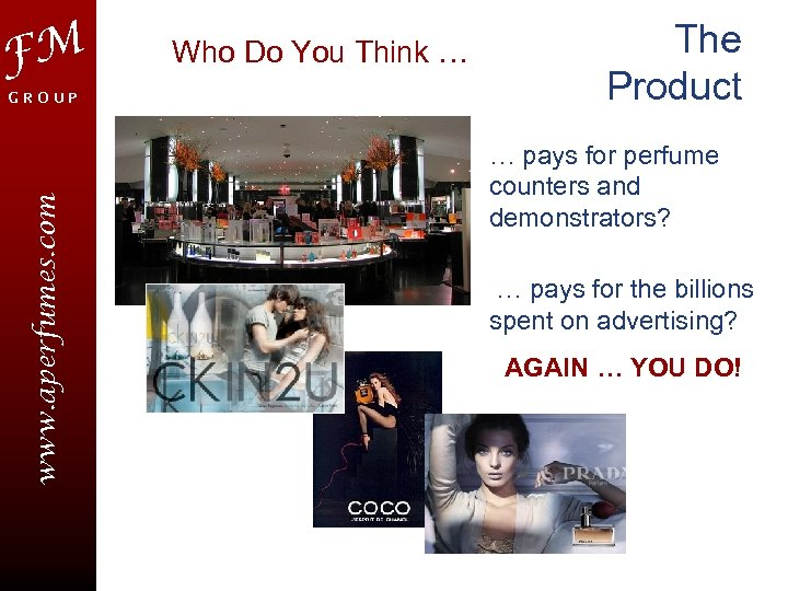FM www. aperfumes. com GROUP Who Do You Think … The Product … pays