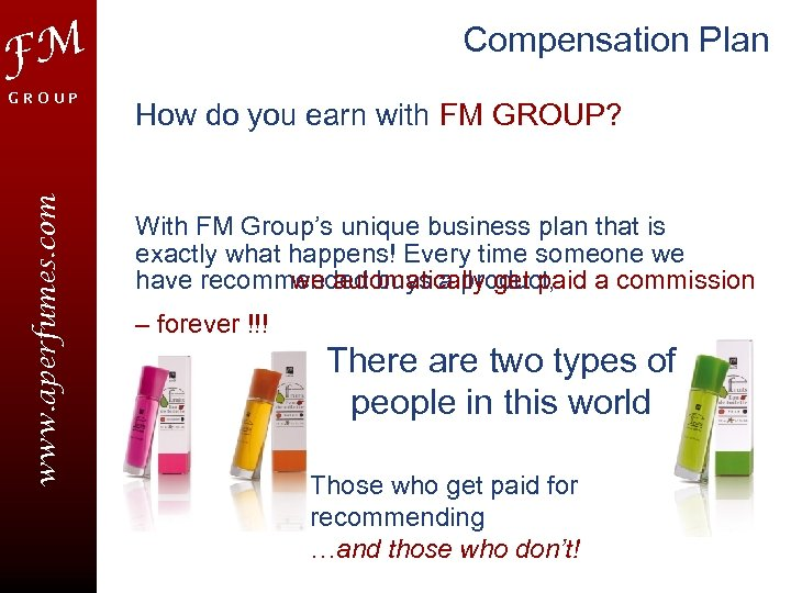 Compensation Plan FM www. aperfumes. com GROUP How do you earn with FM GROUP?