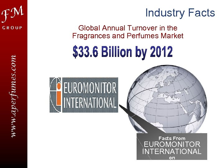 FM www. aperfumes. com GROUP Industry Facts Global Annual Turnover in the Fragrances and