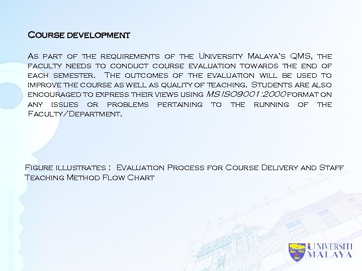 Course development As part of the requirements of the University Malaya's QMS, the faculty