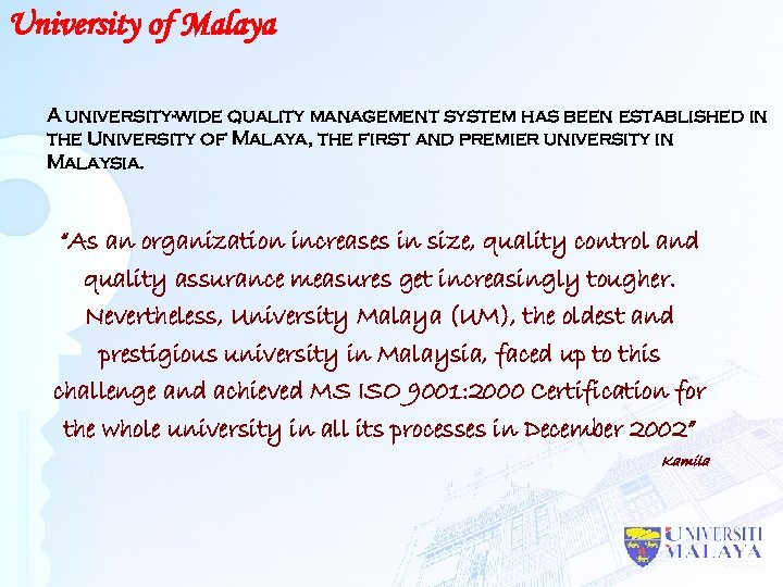 University of Malaya A university-wide quality management system has been established in the University