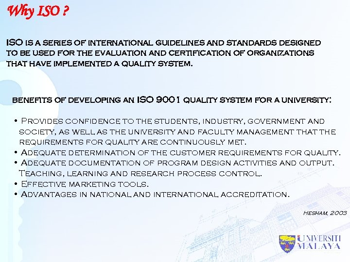 Why ISO ? ISO is a series of international guidelines and standards designed to