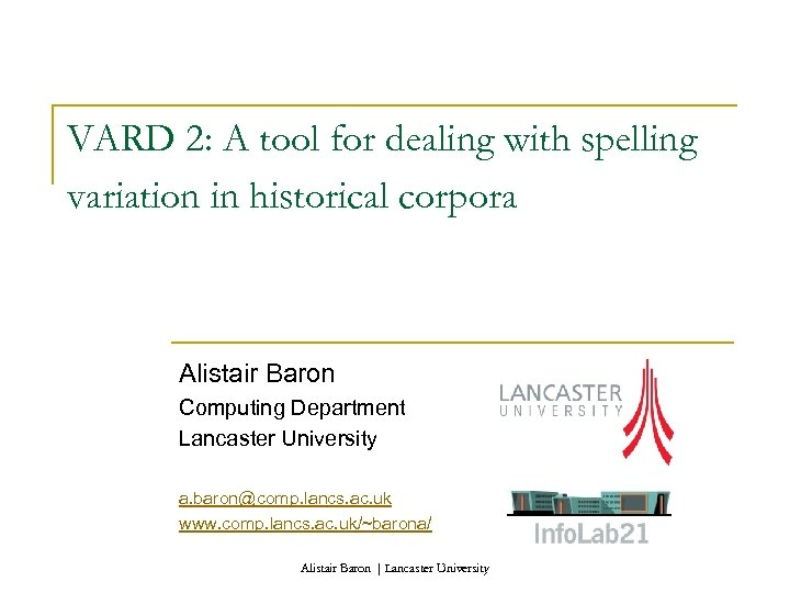VARD 2: A tool for dealing with spelling variation in historical corpora Alistair Baron