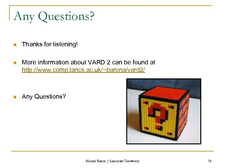 Any Questions? n Thanks for listening! n More information about VARD 2 can be