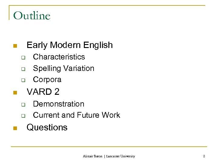 Outline Early Modern English n q q q VARD 2 n q q n