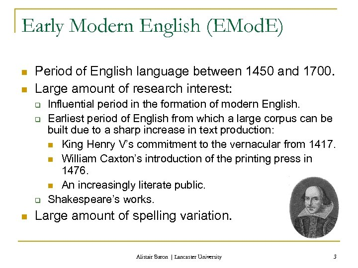 Early Modern English (EMod. E) n n Period of English language between 1450 and