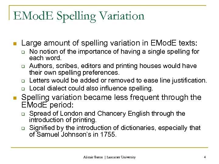 EMod. E Spelling Variation n Large amount of spelling variation in EMod. E texts: