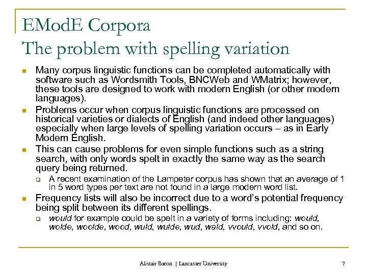 EMod. E Corpora The problem with spelling variation n Many corpus linguistic functions can