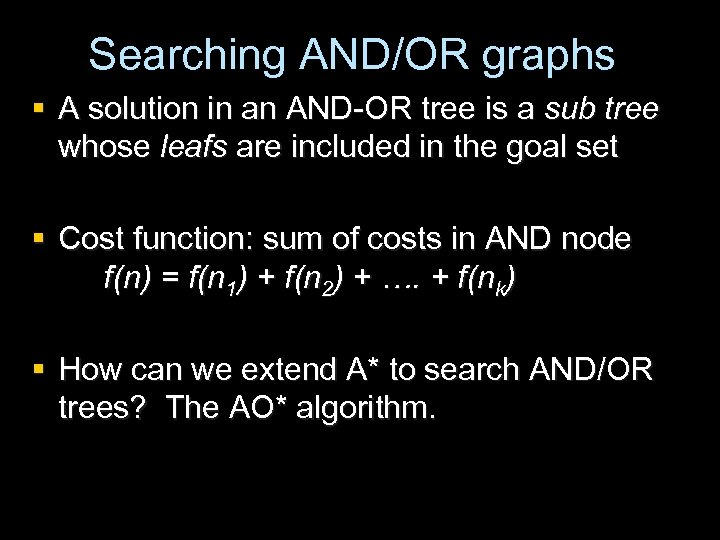 Searching AND/OR graphs § A solution in an AND-OR tree is a sub tree
