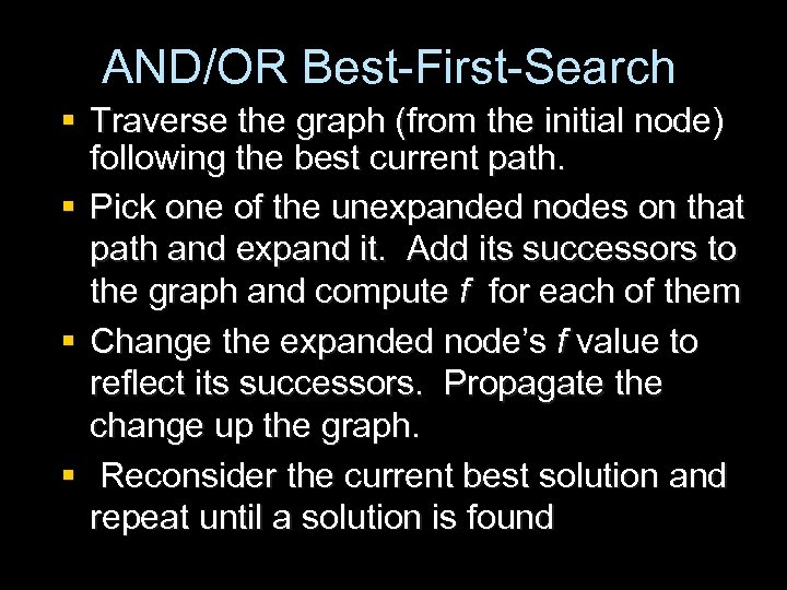 AND/OR Best-First-Search § Traverse the graph (from the initial node) following the best current