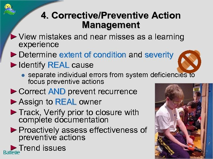 4. Corrective/Preventive Action Management View mistakes and near misses as a learning experience Determine