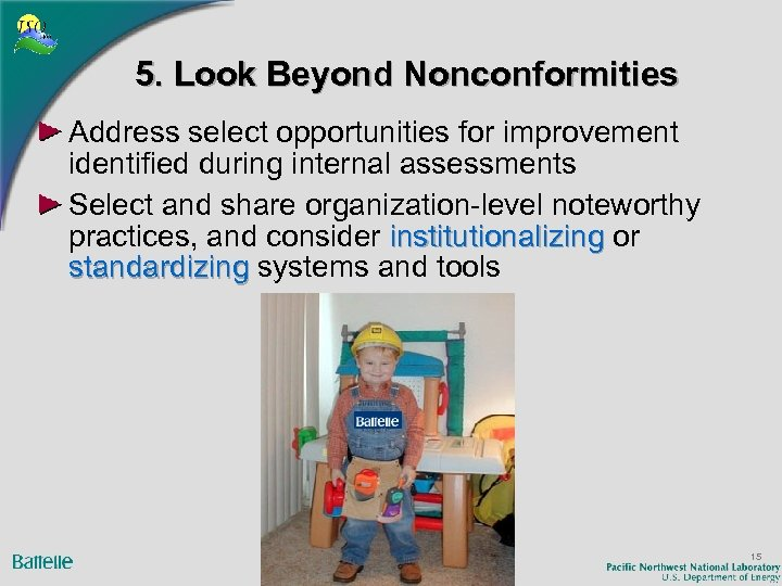 5. Look Beyond Nonconformities Address select opportunities for improvement identified during internal assessments Select