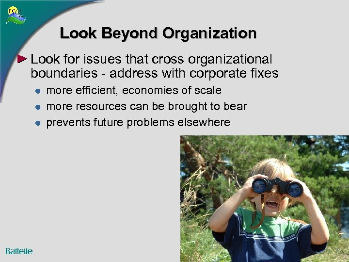 Look Beyond Organization Look for issues that cross organizational boundaries - address with corporate