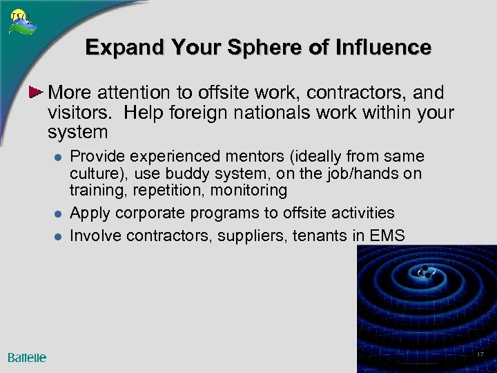 Expand Your Sphere of Influence More attention to offsite work, contractors, and visitors. Help