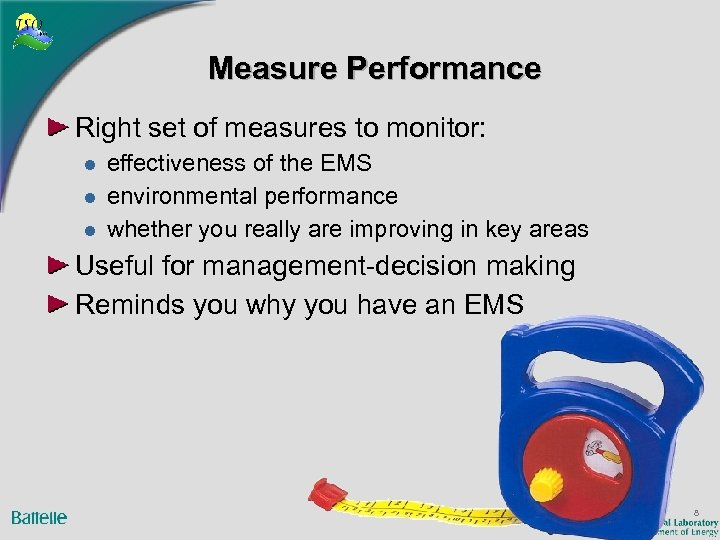 Measure Performance Right set of measures to monitor: l l l effectiveness of the