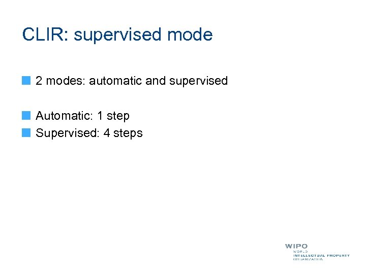 CLIR: supervised mode 2 modes: automatic and supervised Automatic: 1 step Supervised: 4 steps