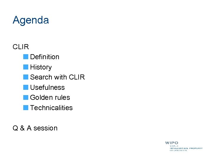 Agenda CLIR Definition History Search with CLIR Usefulness Golden rules Technicalities Q & A